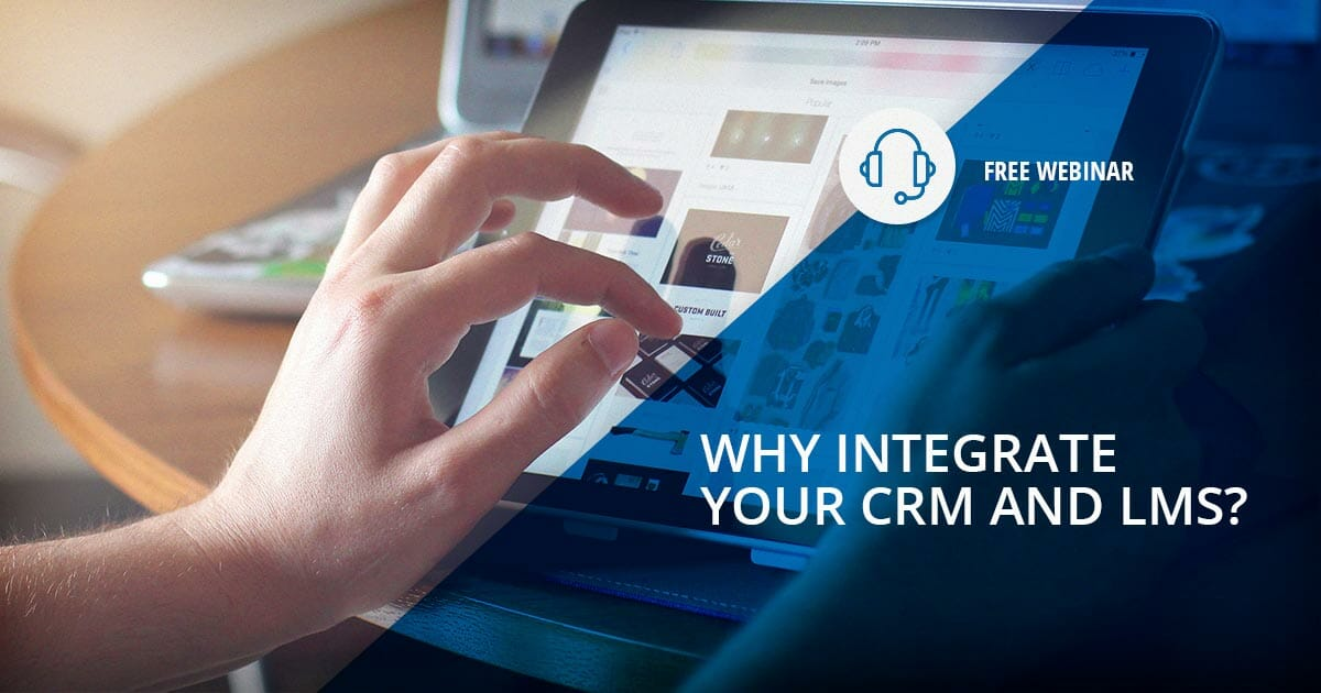 Link Your LMS to Your CRM to Unleash the True Potential of Both