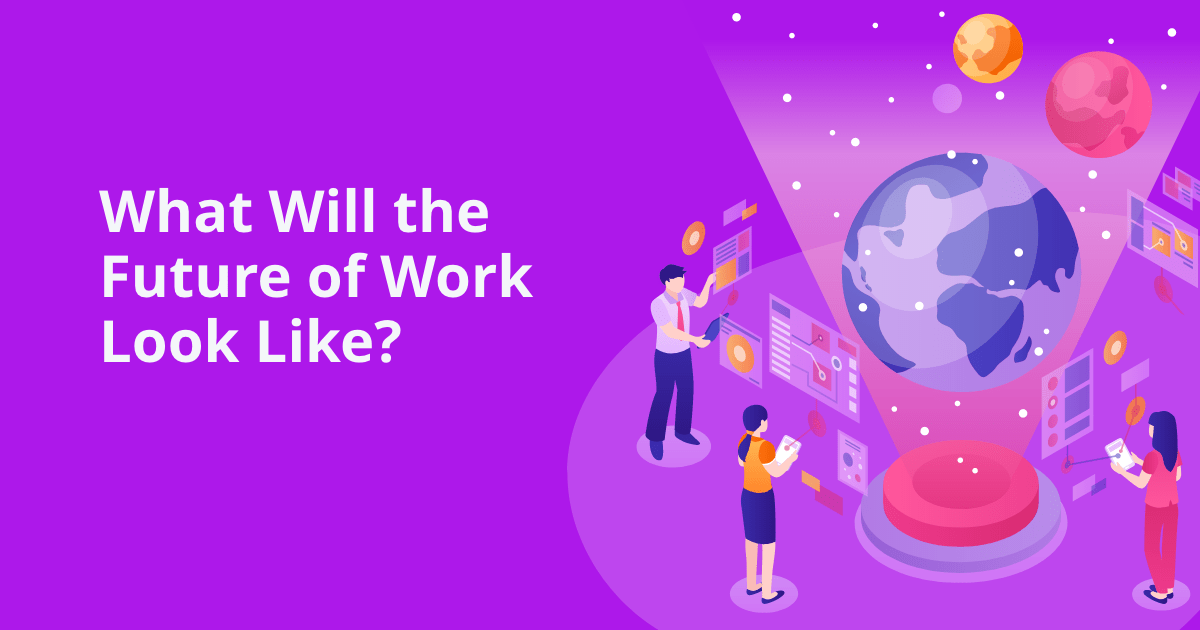 What Will The Future Of Work Look Like? Perspectives from a CEO