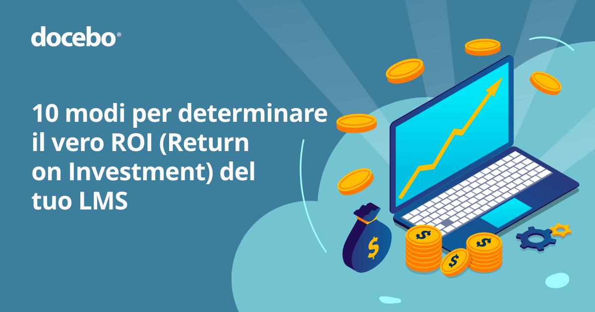 10 modi per determinare il vero ROI (Return on Investment) del tuo LMS